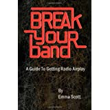 Break Your Band: A Guide To Getting Radio Airplayby Emma Scott