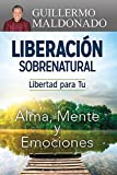 img - for Liberacion Sobrenatural: Libertad para tu Alma, Mente y Emociones (Supernatural Deliverance: Freedom for Your Soul Mind And Emotions Spanish Edition) book / textbook / text book