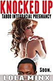 KNOCKED UP (Taboo Interracial Pregnancy)
