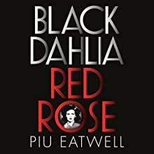 Black Dahlia, Red Rose: America's Most Notorious Crime Solved for the First Time Audiobook by Piu Eatwell Narrated by To Be Announced