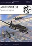 Jagdverband  44: Squadron of Experten (Aviation Elite Units, Band 27)