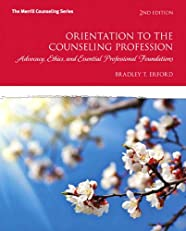 Orientation to the Counseling Profession: Advocacy, Ethics, and Essential Professional Foundations (Merrill Counseling)