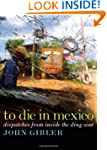 To Die in Mexico: Dispatches from Ins...