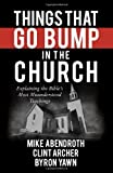 img - for Things That Go Bump in the Church: Explaining the Bible's Most Misunderstood Teachings by Abendroth, Mike, Archer, Clint, Yawn, Byron Forrest (2014) Paperback book / textbook / text book