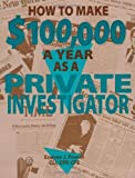 img - for How To Make 100,000 A Year As A Private Investigator by Pankau, Edmund J. (1993) Paperback book / textbook / text book