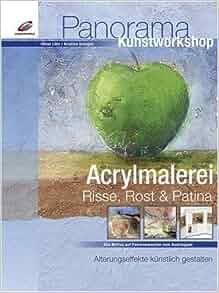 Acrylmalerei. Risse, Rost & Patina: Kristina Schaper Oliver Löhr