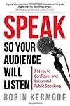 Speak: So Your Audience Will Listen -...