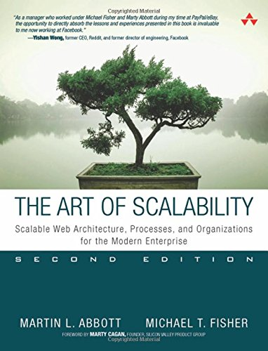 The Art of Scalability: Scalable Web Architecture, Processes, and Organizations for the Modern Enterprise (2nd Edition), by Martin L. Abbo