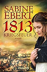 1813 - Kriegsfeuer: Roman