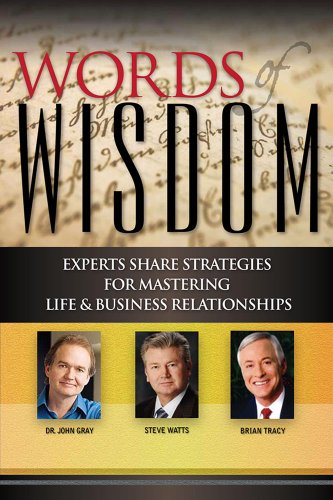 Words of Wisdom - Experts Share Strategies for Mastering Life and Business Relationships