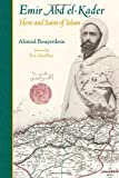 Emir Abd el-Kader: Hero and Saint of Islam (Perennial Philosophy)