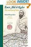 Emir Abd el-Kader: Hero and Saint of...