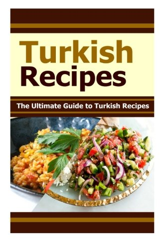 Turkish Recipes: The Ultimate Guide to Turkish Recipes by Mary Ann Templeton, Taylor Swift