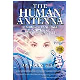 The Human Antenna: Reading the Language of the Universe in the Songs of Our Cellsby Robin Kelly