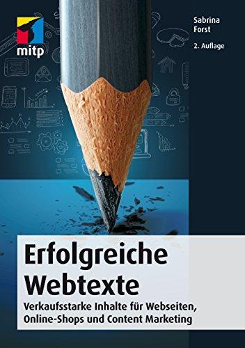 Erfolgreiche Webtexte - Verkaufsstarke Inhalte für Webseiten, Online-Shops und Content Marketing (mitp Business)