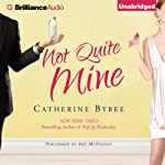 Not Quite Mine: Not Quite, Book 2 (       UNABRIDGED) by Catherine Bybee Narrated by Amy McFadden