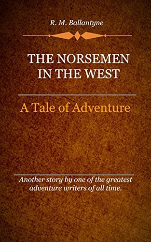 R. M. Ballantyne - The Norsemen in the West (Illustrated)