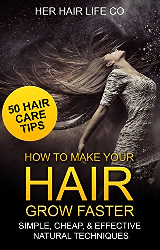 Hair Growth Book: How to Make Your Hair Grow Faster - 50 Tips for Women