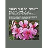 Transporte del Distrito Federal (M Xico): Aeropuertos del Distrito Federal (M Xico), Transporte de La Ciudad de...
