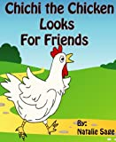 Childrens Book: Chichi the Chicken Looks for Friends (Fun and Entertaining Book for Ages 2-8)