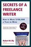 Secrets of a Freelance Writer, Third Edition: How to Make $100,000 a Year or More