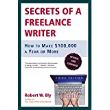 Secrets of a Freelance Writer, Third Edition: How to Make $100,000 a Year or More ~ Robert W. Bly