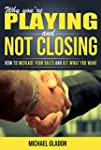 WHY YOU'RE PLAYING AND NOT CLOSING: H...