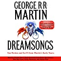 Dreamsongs (Unabridged Selections) (       UNABRIDGED) by George R. R. Martin Narrated by George R. R. Martin, Claudia Black, Mark Bramhall, Scott Brick, Roy Dotrice
