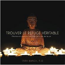 Trouver le refuge véritable : Méditations pour les périodes difficiles de la vie | Livre audio Auteur(s) : Tara Brach Narrateur(s) : Caroline Boyer