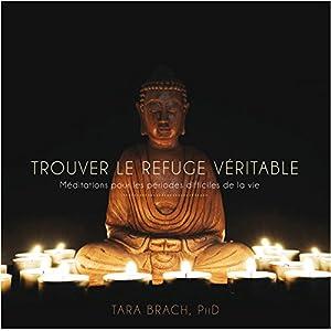 Trouver le refuge véritable : Méditations pour les périodes difficiles de la vie   Livre audio