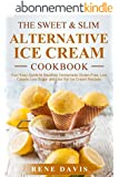 The Sweet & Slim Alternative Ice Cream Recipe Book: Your Easy Guide to Gluten-Free, Low Calorie, Low Sugar, and Low Fat Dump Ice Cream (The Sweet & Slim Series Book 2) (English Edition)