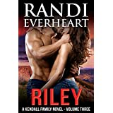 Riley (The Kendall Family Series Book 3) ~ Randi Everheart