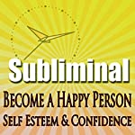 Subliminal Mind Expansion - Become a Happy Person: Self Esteem, Confidence, Beat Depression, Self Help, Solfeggio Frequencies |  Subliminal Hypnosis