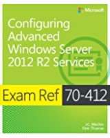Configuring Advanced Windows Server® 2012 R2 Services: Exam Ref 70-412