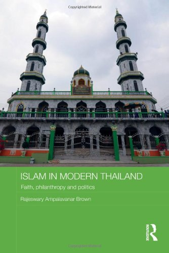 Islam in Modern Thailand: Faith, Philanthropy and Politics (Routledge Contemporary Southeast Asia Series)