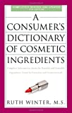A Consumers Dictionary of Cosmetic Ingredients, 7th Edition: Complete Information About the Harmful and Desirable Ingredients Found in Cosmetics and Cosmeceuticals