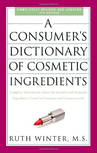 A Consumer's Dictionary of Cosmetic Ingredients, 7th Edition: Complete Information About the Harmful and Desirable Ingredients Found in Cosmetics and Cosmeceuticals