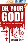 Oh, Your god!: The Evil Idea That is...