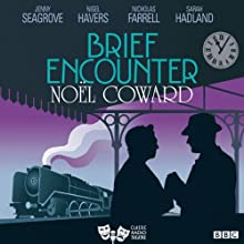 Brief Encounter (Classic Radio Theatre)  by Noel Coward Narrated by Jenny Seagrove, Nigel Havers