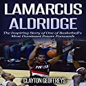 LaMarcus Aldridge: The Inspiring Story of One of Basketball's Most Dominant Power Forwards Audiobook by Clayton Geoffreys Narrated by BJ Fessant
