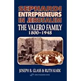 Sephardi Entrepreneurs in Jerusalem: The Valero Family 1800-1948by Joseph B. Glass