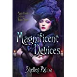 Magnificent Devices: A steampunk adventure novel ~ Shelley Adina