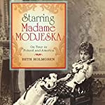 Starring Madame Modjeska: On Tour in Poland and America | Beth Holmgren