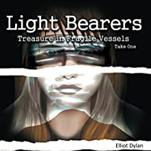 Light Bearers: Treasure in Fragile Vessels, Volume 1 Audiobook by Elliot Dylan Narrated by Elliot Dylan