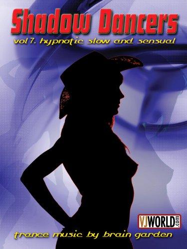 Shadow Dancers Vol 7. Hypnotic, Slow & Sensual