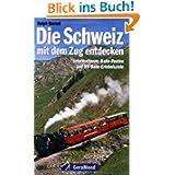 Die Schweiz mit dem Zug entdecken: Informationen, Bahn-Routen und 99 Bahn-Erlebnisziele