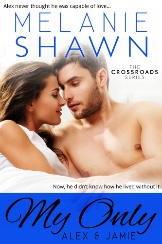 Melanie Shawn - My Only - Alex & Jamie (The Crossroads Series)
