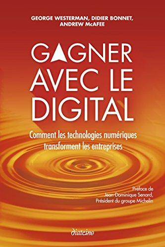 Gagner avec le digital: Comment les technologies numériques transforment les entreprises