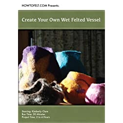 How To Felt Presents: Create Your Own Wet Felted Vessel