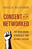 img - for Consent of the Networked: The Worldwide Struggle For Internet Freedom by MacKinnon, Rebecca (April 23, 2013) Paperback book / textbook / text book